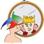Een nar die in de spiegel kijkt ziet daar zichzelf als koning